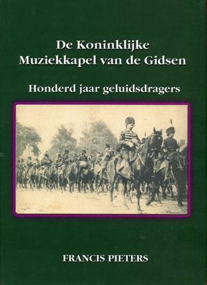 De Koninklijke Muziekkapel van de Gidsen : Honderd jaar geluidsdragers - Francis Pieters