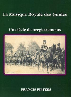 La Musique Royale des Guides : Un siècle d'enregistrements - Francis Pieters