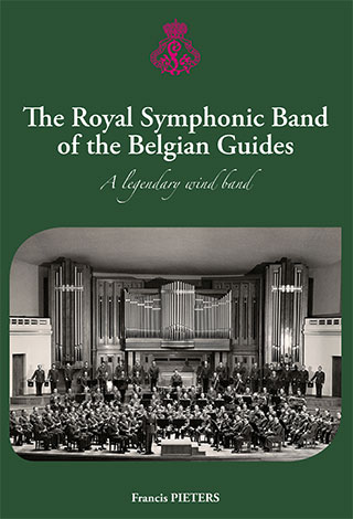 The Royal Symphonic Band of the Belgian Guides - A legendary wind band - Francis Pieters